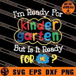 I Am Ready For Kinder Garten But Is It Ready For Me SVG