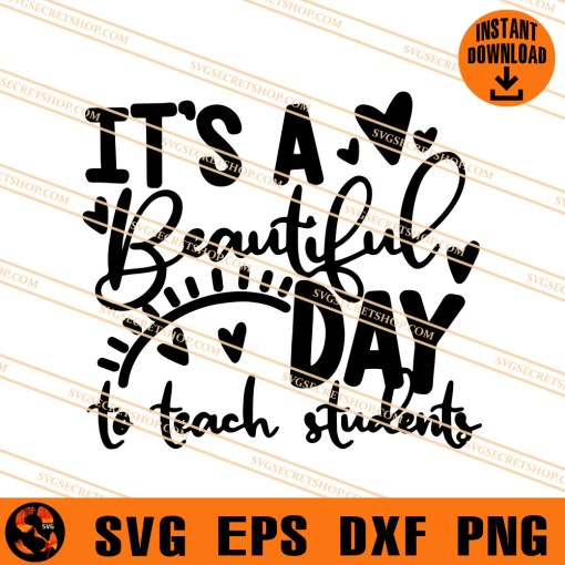 It Is A Beautiful Day To Teach Students SVG