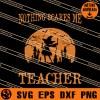 Nothing Scares Me Teacher SVG