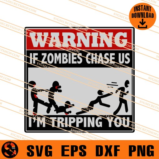 Warning If Zombies Chase Us I'm Tripping You SVG