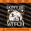 Do Not Be A Salty Witch SVG
