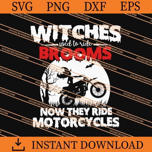 Witches Used To Ride Brooms Now They Ride Motorcycles SVG