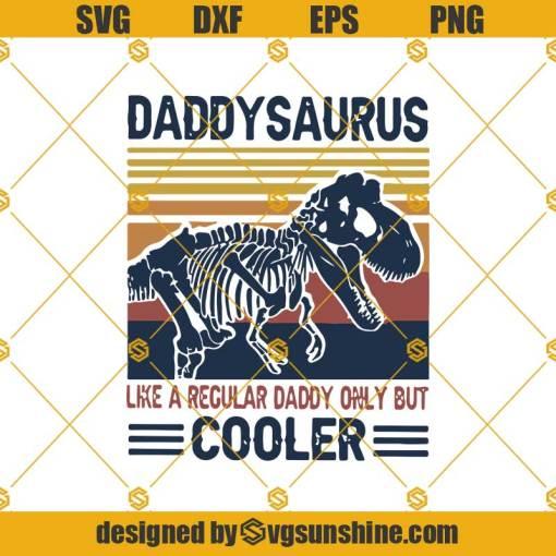 Daddy Saurus Like A Regular Daddy But Cooler SVG, Dinosaurus Dad SVG, Vintage Daddysaurus Svg