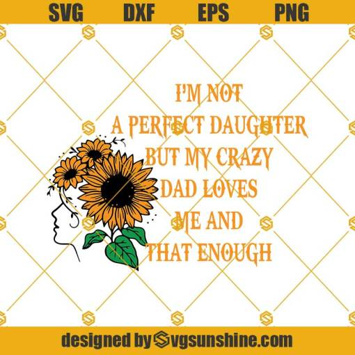 Im Not A Perfect Daughter Svg, Fathers Day Svg