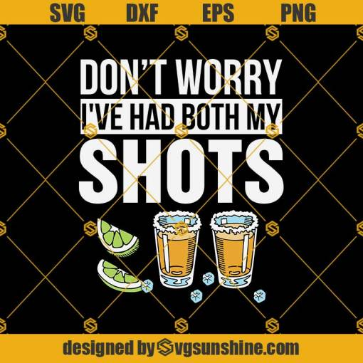 Don't Worry I've Had Both My Shots Svg, Funny Vaccination Tequila Svg,Drinking Svg, Tequila Love Svg
