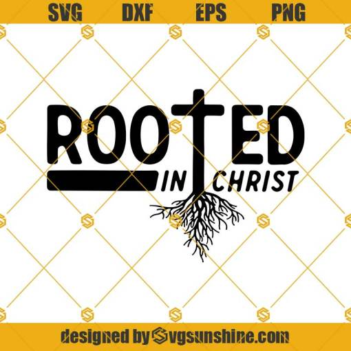 Christian Quote svg, Rooted in Christ svg, Christian svg, Faith svg, Scripture SVG, Bible verse svg