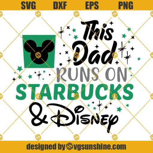 This Dad Runs on Starbucks And Disney Svg, Disney Svg, Starbucks Svg