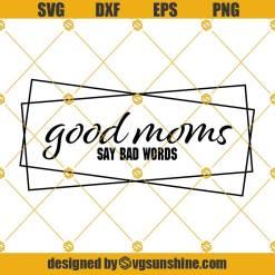 Good Moms Say Bad Words Svg, Mom Svg, Mom Funny Quotes Svg