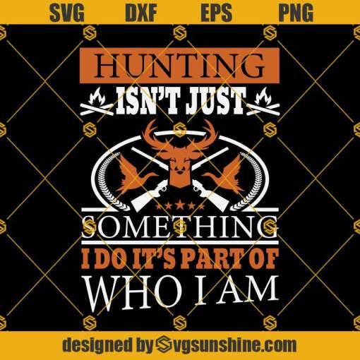 Hunting Isnt Just Something Svg, Hunting Svg