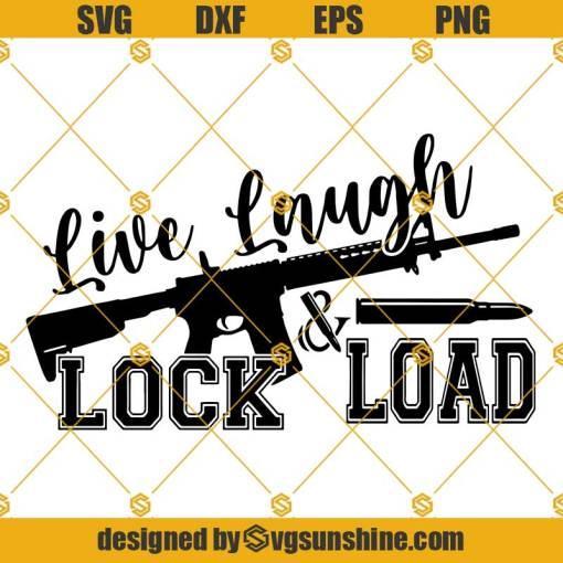 Live Laugh Lock And Load SVG, Gun SVG, 2nd Amendment SVG, Rifle flag SVG, Guns SVG, Military SVG, Bullet SVG