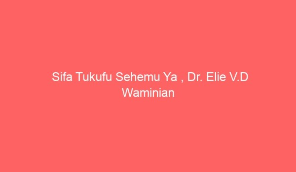 Sifa Tukufu Sehemu Ya , Dr. Elie V.D Waminian