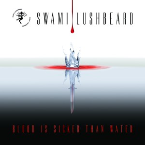 Swami Lushbeard - Blood is Sicker than Water