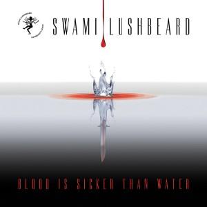 Swami Lushbeard - Blood is Sicker than Water