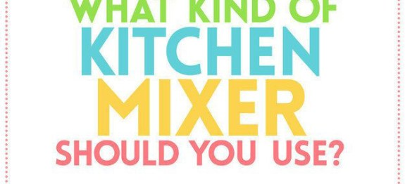 What kind of kitchen mixer should you use?