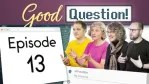 Good Question Episode 13. Curtis, Karin, Chara, and Chris are lined up on the right side of the image, ready to answer viewer questions.