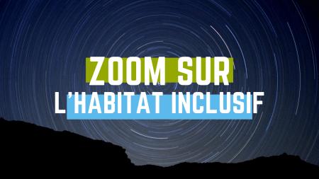 zoom sur l'habitat inclusif