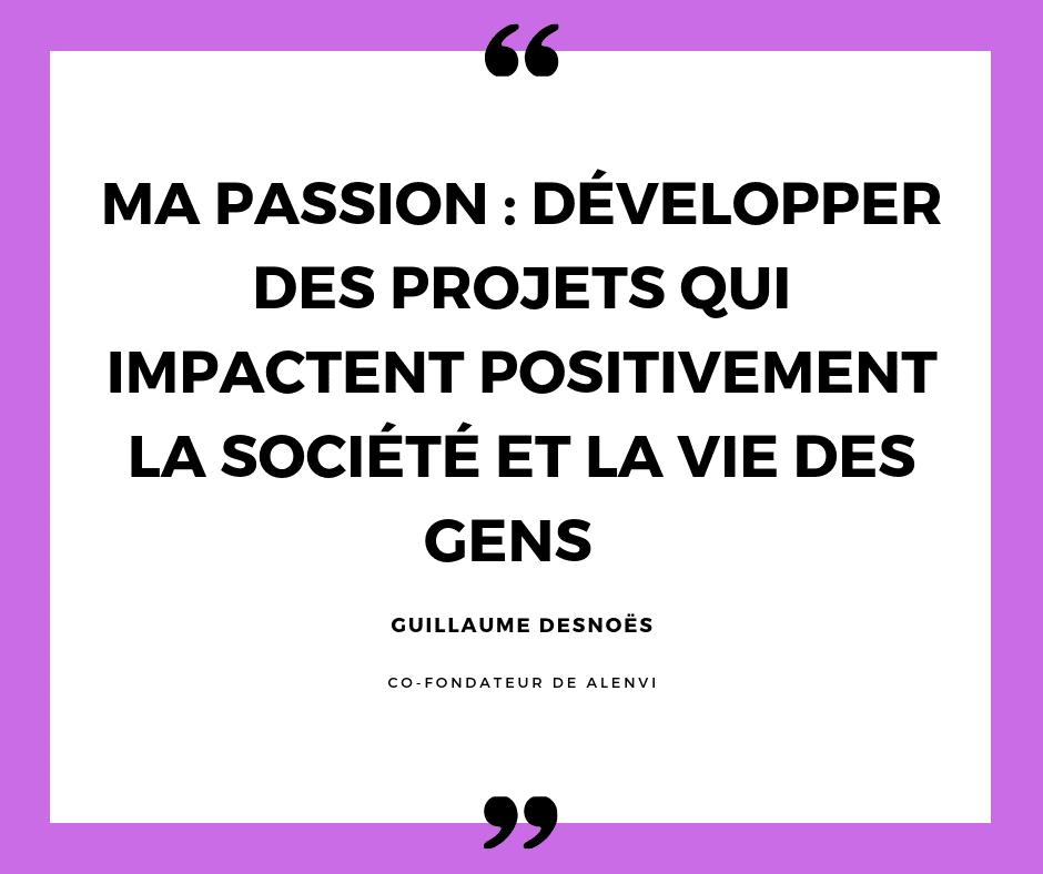 guillaume desnoes : ma passion développer des projets qui impactent positivement la société et la vie des gens