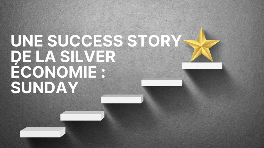 sunday une success story de la silver économie