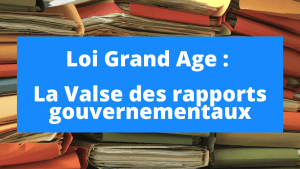 loi grand age la valse des rapports gouvernementaux