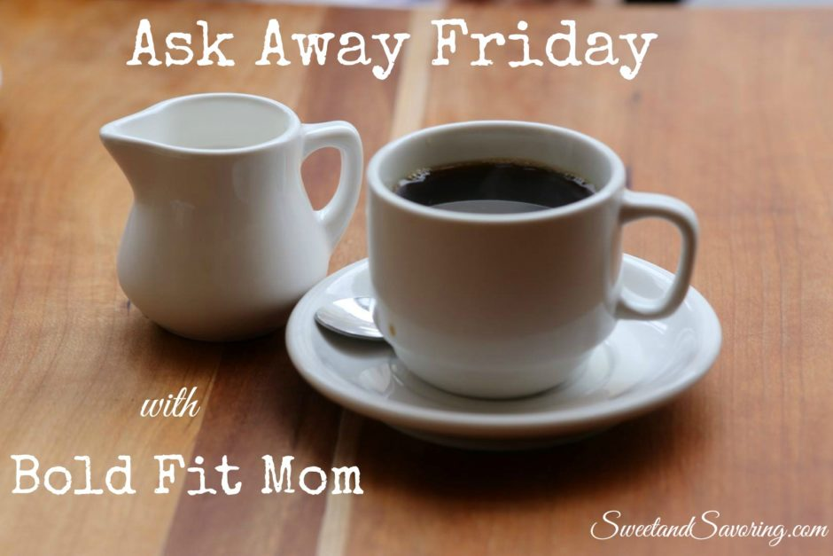 Ask Away Friday with Bold Fit Mom - Sweet and Savoring [photo by Andy Milford]