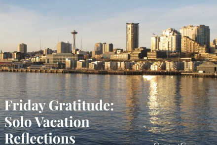 Friday Gratitude: Solo Vacation Reflections - Sweet and Savoring