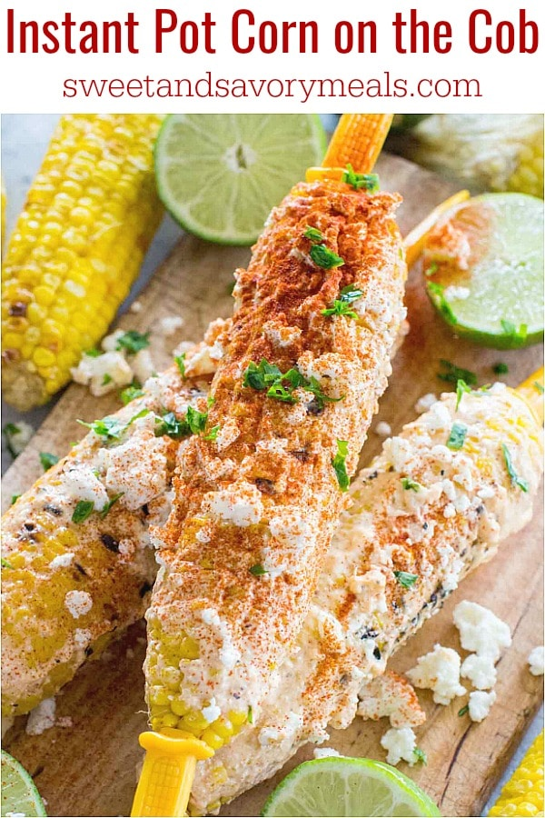 Instant Pot Corn On The Cob is the easiest, fastest and most delicious way to make corn. Try the Mexican street corn version, its loaded with flavor.