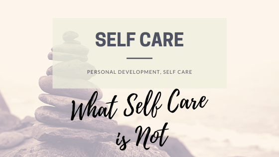 This is an article about What Self Care is Not.