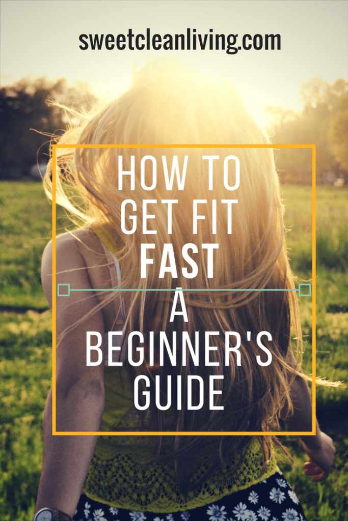 How to Get Fit Fast - A Beginner's Guide - sweetcleanliving.com