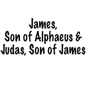 The Twelve Apostles of Jesus: James son of Alphaeus and Judas son of James