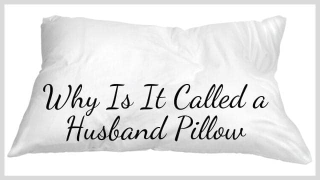 why is it called a husband pillow
