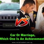 Let's Gist: Car Vs Marriage, Which One Is An Achievement?