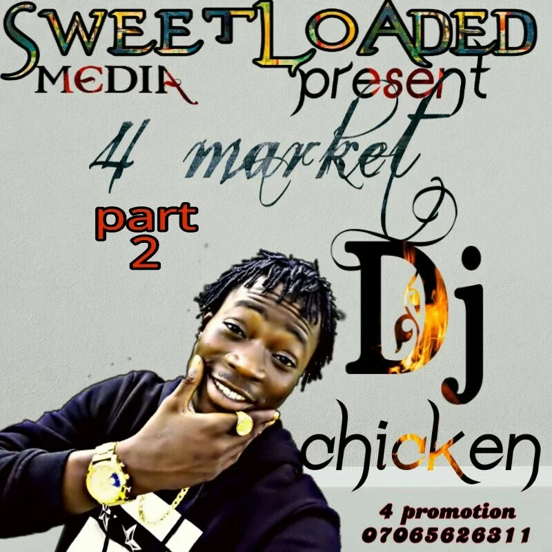 Dj mixtape:-Dj Chicken 4 market part 2