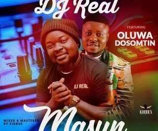 [Music] Dj Real – Masun Ft Oluwa Dosomtin