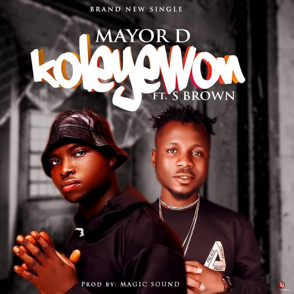 Sweetloaded IMG-20191111-WA0026 [Music] Mayor D - Koleyewon Ft Sbrown Music trending  sbrown Major d
