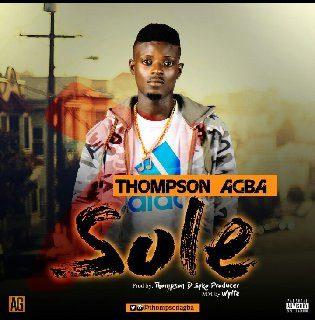 Sweetloaded IMG-20200224-WA0071 Music : Thompson Agba - Sole Music trending Thompson Agba