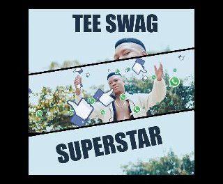 MUSIC : Tee Swag – Super Star