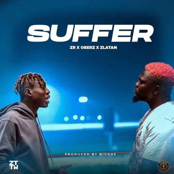Sweetloaded Zanku-Records-Suffer MUSIC: Zlatan Ft. Oberz – Suffer Music trending
