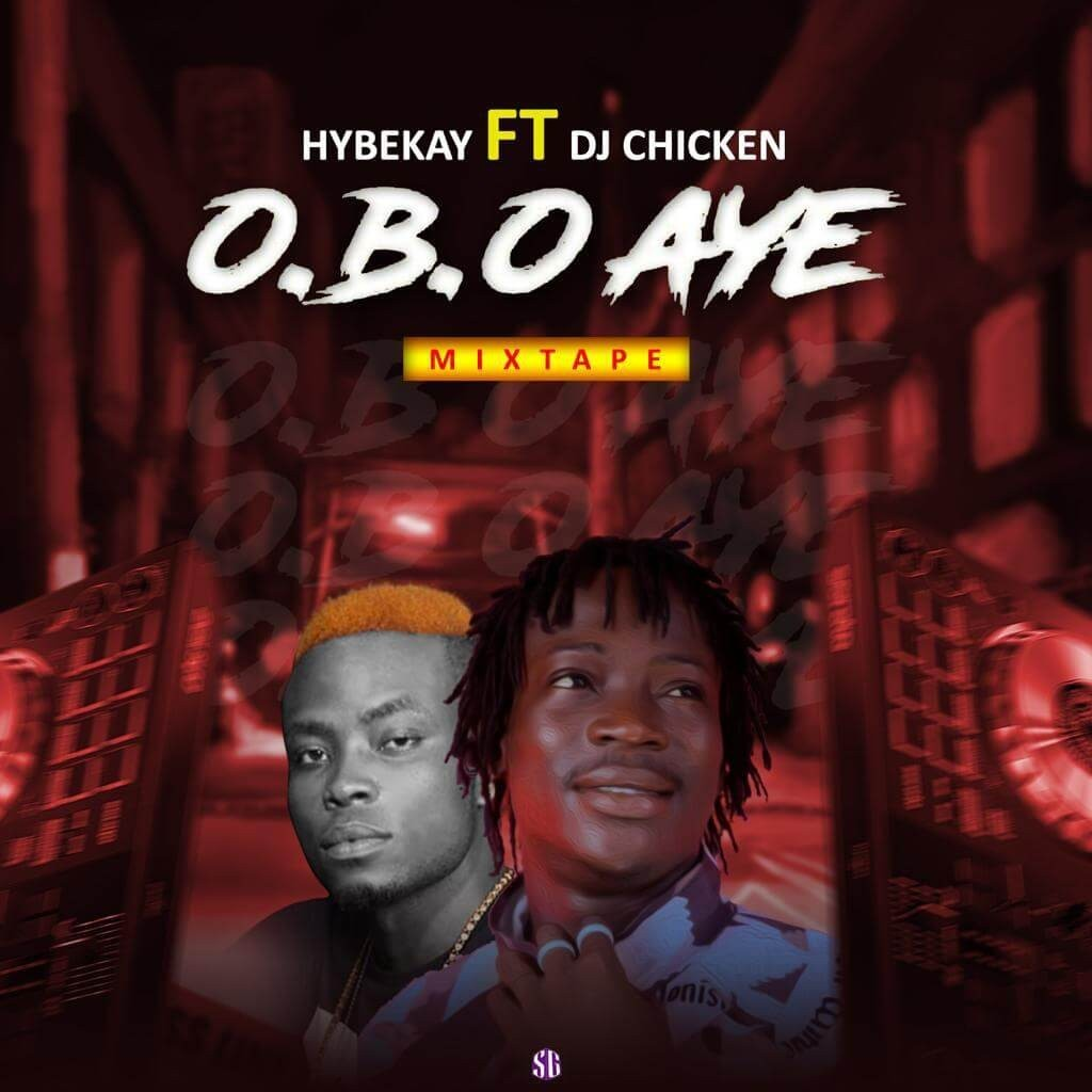 Mixtape : Hybekay Ft Dj Chicken - Obo Aye Mix