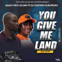 [Mixtape] DJ Chicken Kukuruku - You Give Me Land Ft Baale Oko Olomi