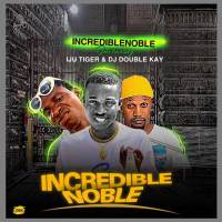 Incredible Nobel Ft Iju Tiger X Dj Double Kay - Incredible Noble