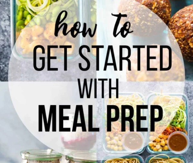 How To Meal Prep For The Week Tips To Get Started Collage Image
