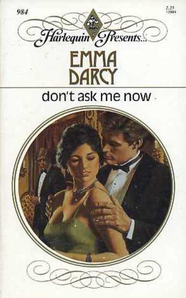 Don't Ask Me Now, Emma Darcy, Harlequin, 1987