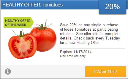 Save 20% on any single purchase of loose Tomatoes at participating retailers. See offer info for complete details. Check back every Tuesday for a new Healthy Offer. Expires 11/17/2014