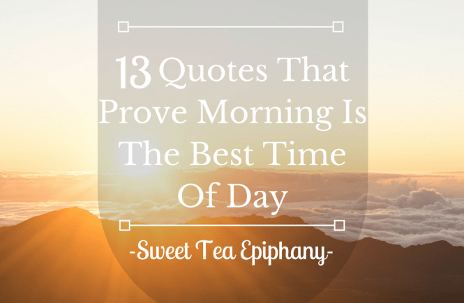 13 Quotes That Prove Morning Is The Best Time Of Day