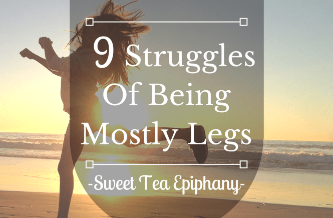 9 Struggles Of Being Mostly Legs