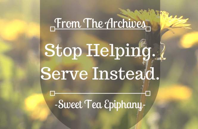 Stop Helping.Serve Instead.