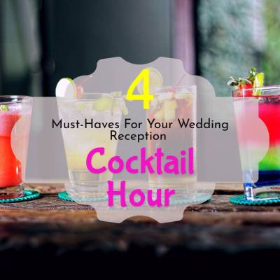 4 Must Haves For Your Wedding Reception Cocktail Hour