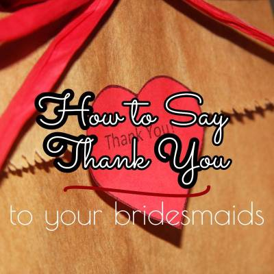 "How to Say ""Thank You"" to Your Bridesmaids"