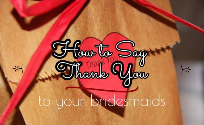 """How to Say """"Thank You"""" to Your Bridesmaids"""
