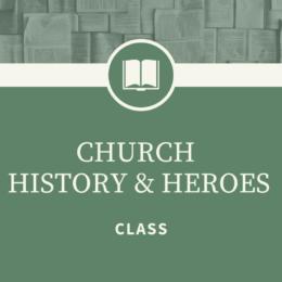 CHURCH HISTORY & HEROES